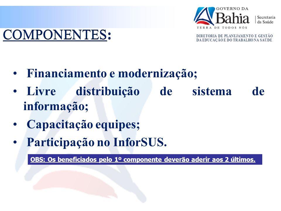 DIRETORIA DE PLANEJAMENTO E GESTÃO DA EDUCAÇÃO E DO TRABALHO NA SAÚDE COMPONENTES: Financiamento e modernização; Livre distribuição de sistema de info