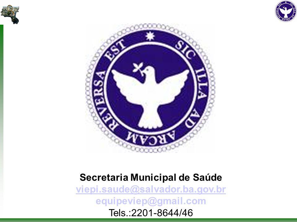 Secretaria Municipal de Saúde viepi.saude@salvador.ba.gov.br equipeviep@gmail.com Tels.:2201-8644/46