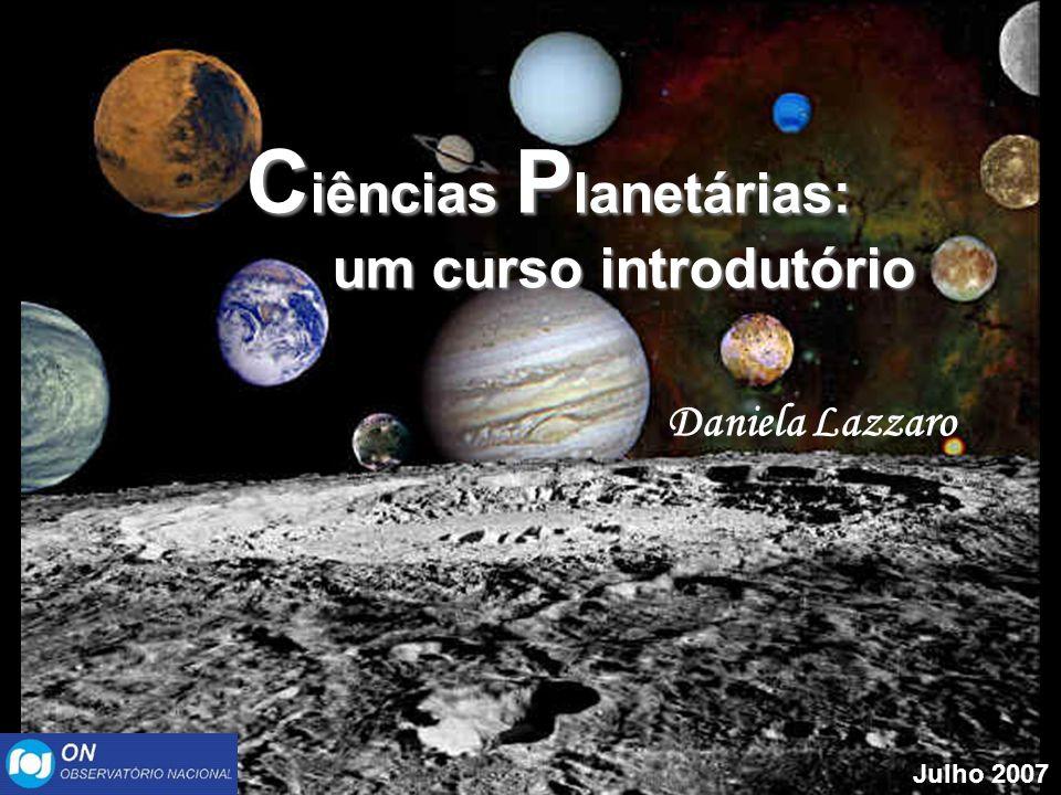 C iências P lanetárias: C iências P lanetárias: um curso introdutório um curso introdutório Daniela Lazzaro Julho 2007