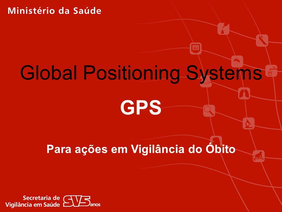 Global Positioning Systems Para ações em Vigilância do Óbito GPS
