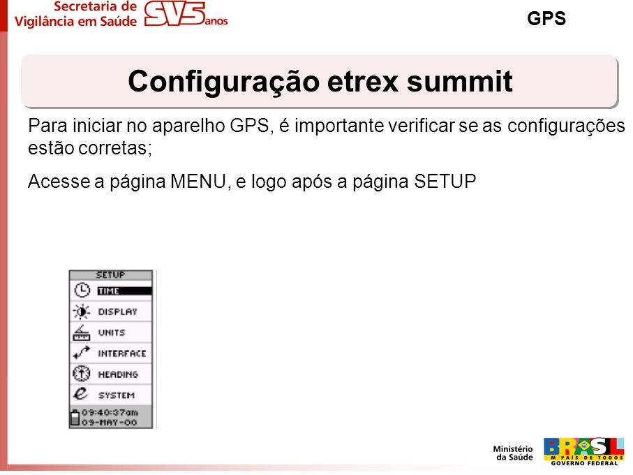 Configuração etrex summit GPS Para iniciar no aparelho GPS, é importante verificar se as configurações estão corretas; Acesse a página MENU, e logo ap