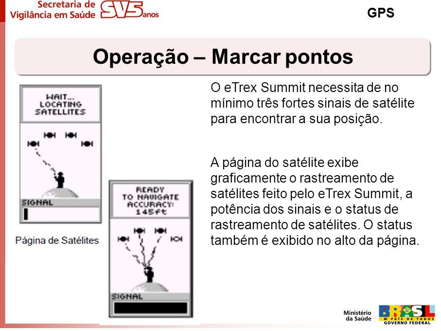 Operação – Marcar pontos GPS O eTrex Summit necessita de no mínimo três fortes sinais de satélite para encontrar a sua posição. A página do satélite e