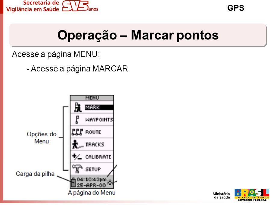 Operação – Marcar pontos GPS Acesse a página MENU; - Acesse a página MARCAR