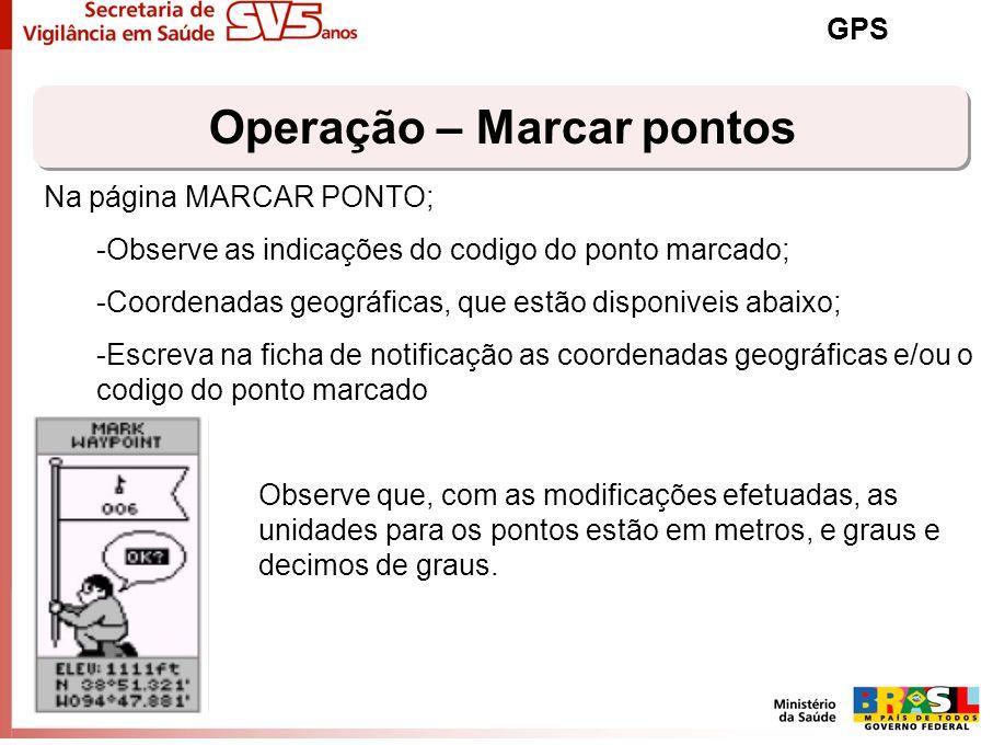Operação – Marcar pontos GPS Na página MARCAR PONTO; -Observe as indicações do codigo do ponto marcado; -Coordenadas geográficas, que estão disponivei