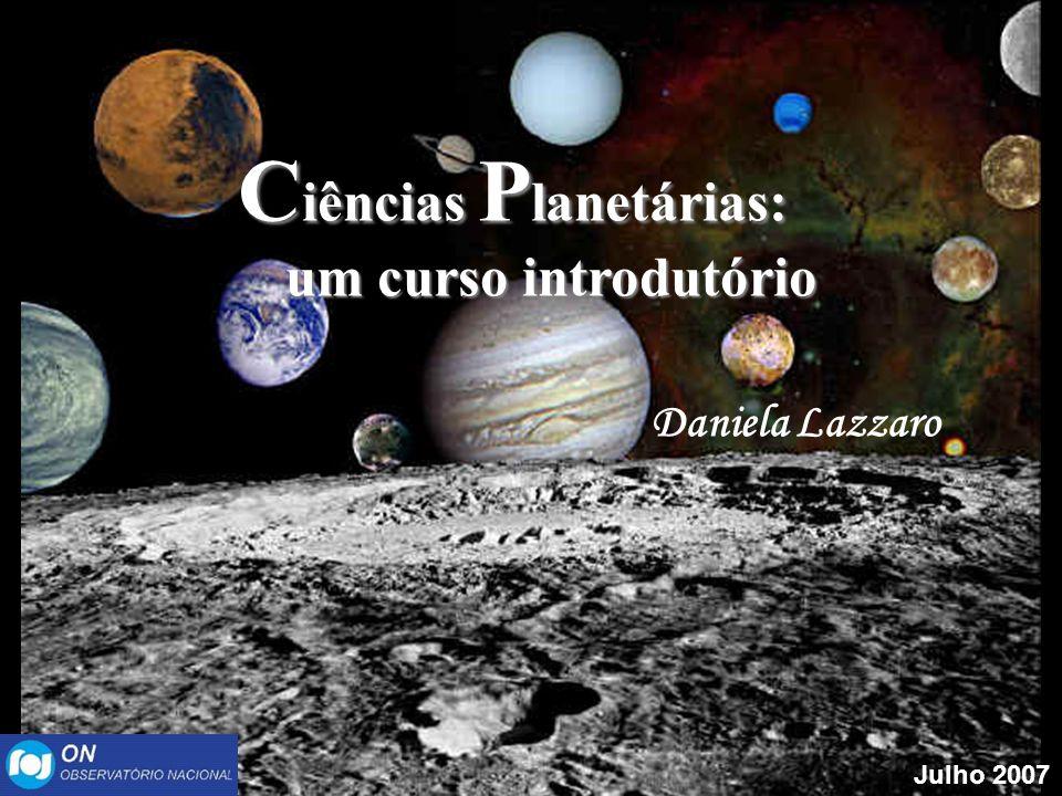 Daniela Lazzaro Julho 2007 C iências P lanetárias: C iências P lanetárias: um curso introdutório um curso introdutório