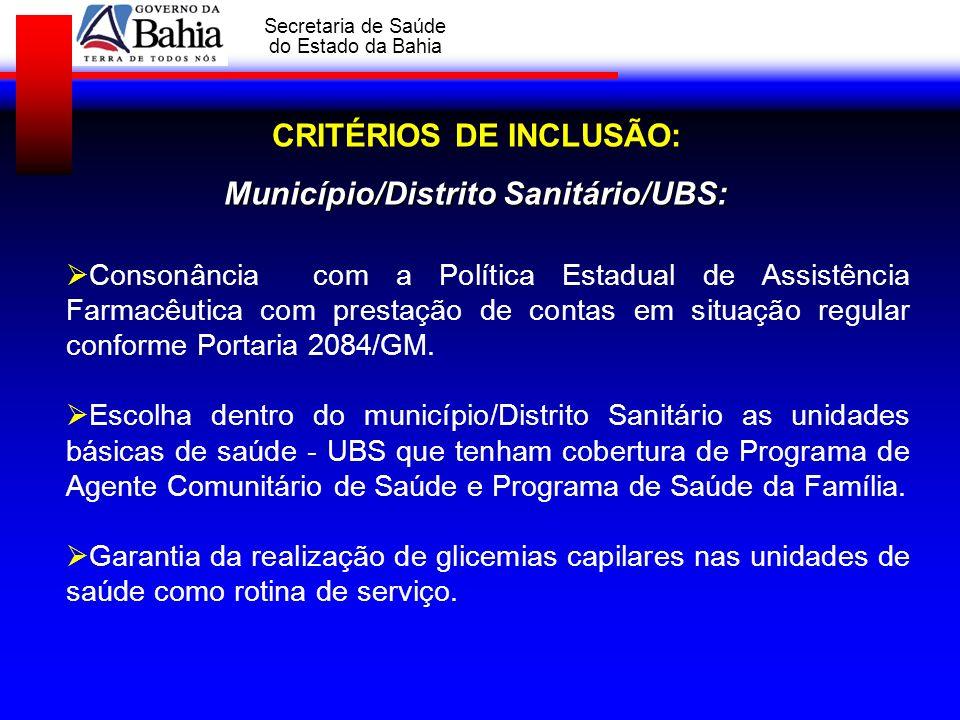 GOVERNO DA BAHIA Secretaria de Saúde do Estado da Bahia CRITÉRIOS DE INCLUSÃO: Município/Distrito Sanitário/UBS: Consonância com a Política Estadual d