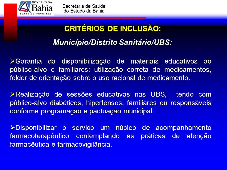 GOVERNO DA BAHIA Secretaria de Saúde do Estado da Bahia CRITÉRIOS DE INCLUSÃO: Município/Distrito Sanitário/UBS: Garantia da disponibilização de mater