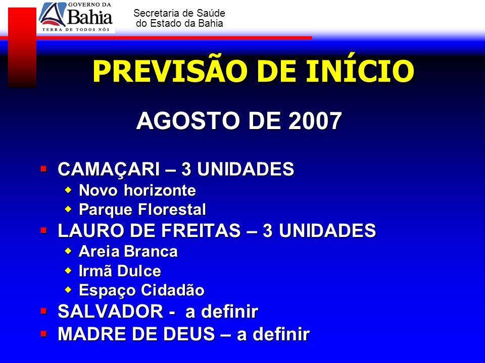 GOVERNO DA BAHIA Secretaria de Saúde do Estado da Bahia PREVISÃO DE INÍCIO AGOSTO DE 2007 CAMAÇARI – 3 UNIDADES CAMAÇARI – 3 UNIDADES Novo horizonte N