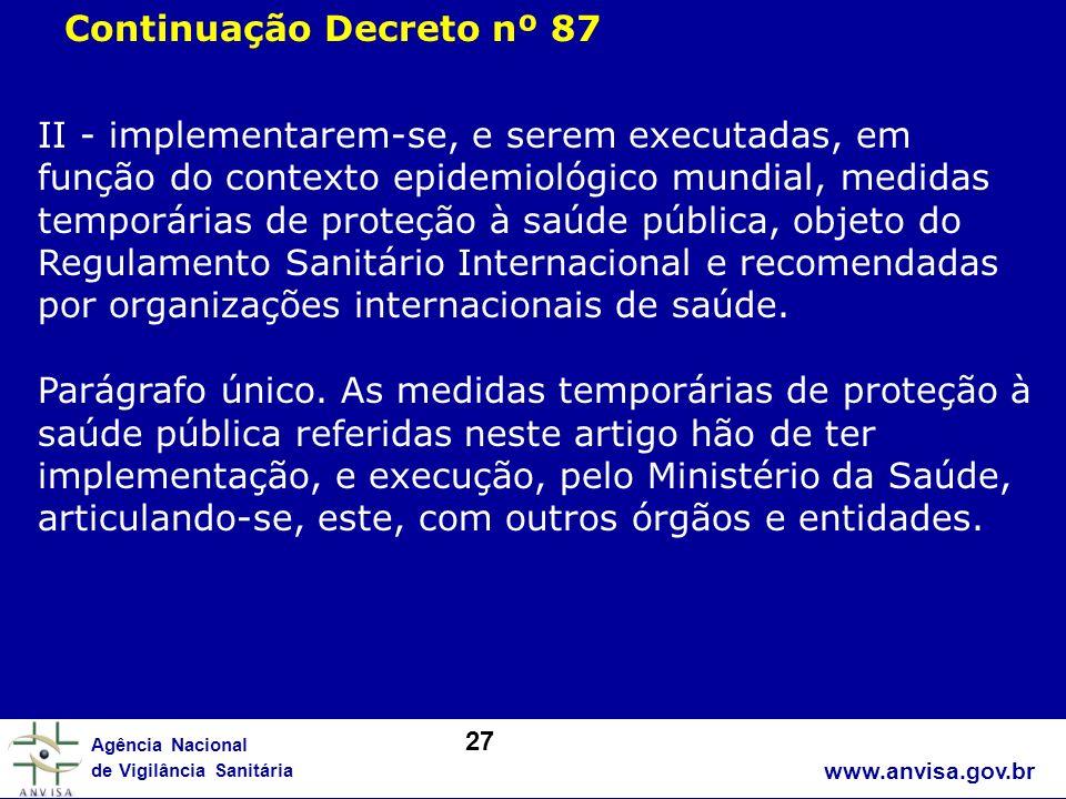 www.anvisa.gov.br Agência Nacional de Vigilância Sanitária II - implementarem-se, e serem executadas, em função do contexto epidemiológico mundial, me