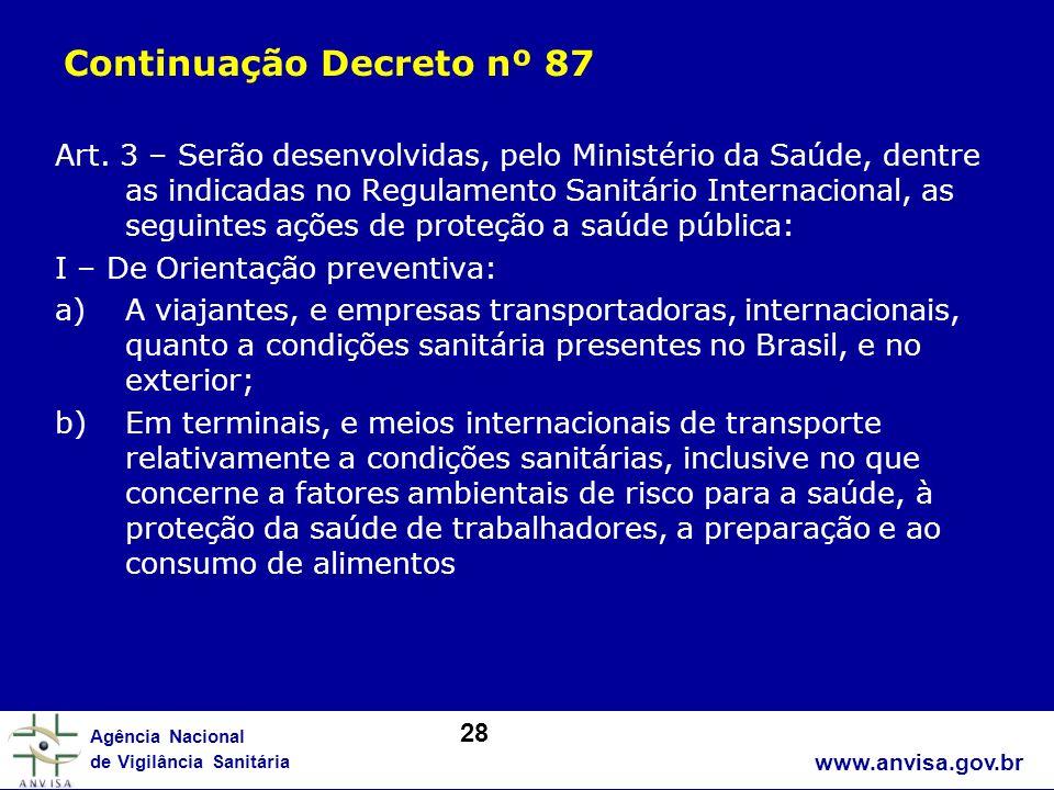 www.anvisa.gov.br Agência Nacional de Vigilância Sanitária Art. 3 – Serão desenvolvidas, pelo Ministério da Saúde, dentre as indicadas no Regulamento