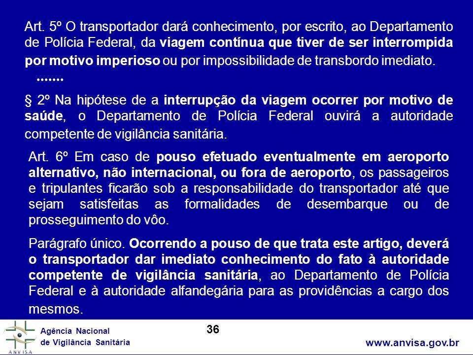 www.anvisa.gov.br Agência Nacional de Vigilância Sanitária Art. 5º O transportador dará conhecimento, por escrito, ao Departamento de Polícia Federal,