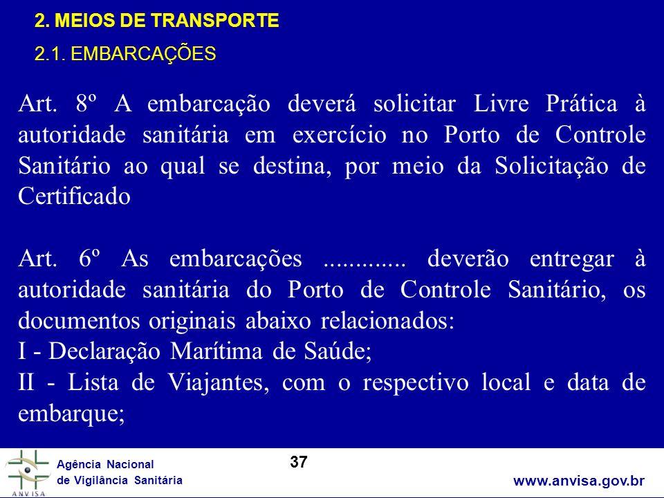 www.anvisa.gov.br Agência Nacional de Vigilância Sanitária 2. MEIOS DE TRANSPORTE 2.1. EMBARCAÇÕES Art. 8º A embarcação deverá solicitar Livre Prática