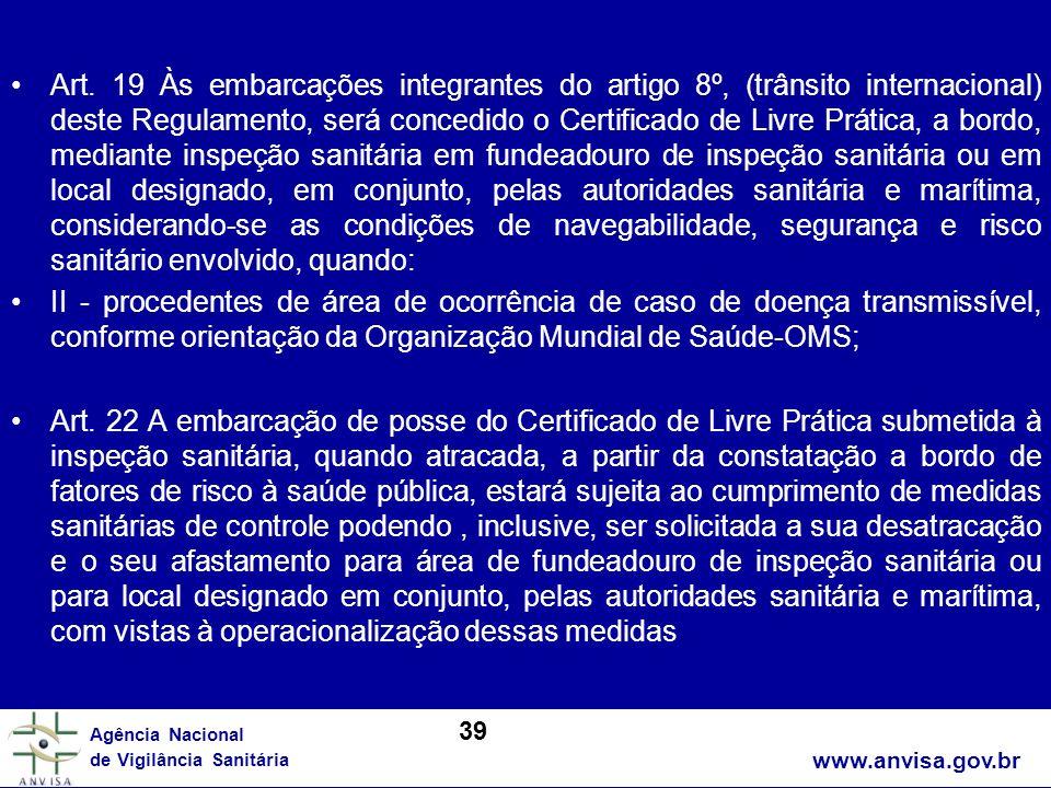 www.anvisa.gov.br Agência Nacional de Vigilância Sanitária Art. 19 Às embarcações integrantes do artigo 8º, (trânsito internacional) deste Regulamento
