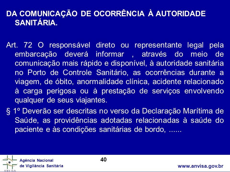 www.anvisa.gov.br Agência Nacional de Vigilância Sanitária DA COMUNICAÇÃO DE OCORRÊNCIA À AUTORIDADE SANITÁRIA. Art. 72 O responsável direto ou repres