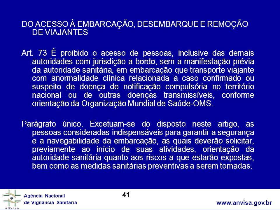www.anvisa.gov.br Agência Nacional de Vigilância Sanitária DO ACESSO À EMBARCAÇÃO, DESEMBARQUE E REMOÇÃO DE VIAJANTES Art. 73 É proibido o acesso de p