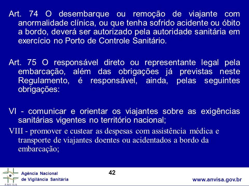 www.anvisa.gov.br Agência Nacional de Vigilância Sanitária Art. 74 O desembarque ou remoção de viajante com anormalidade clínica, ou que tenha sofrido