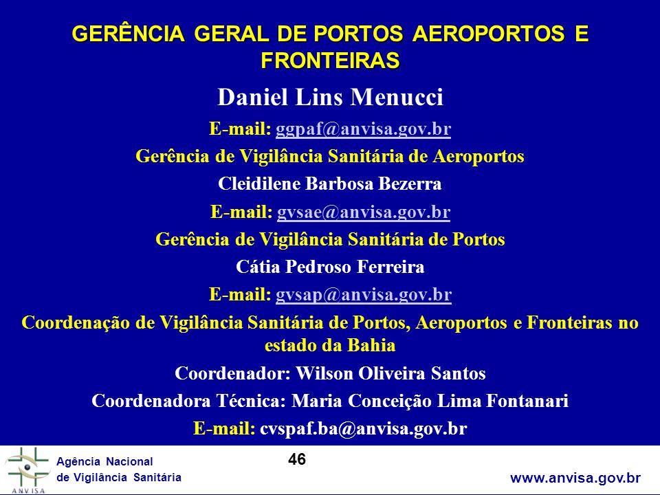 www.anvisa.gov.br Agência Nacional de Vigilância Sanitária GERÊNCIA GERAL DE PORTOS AEROPORTOS E FRONTEIRAS Daniel Lins Menucci E-mail: ggpaf@anvisa.g