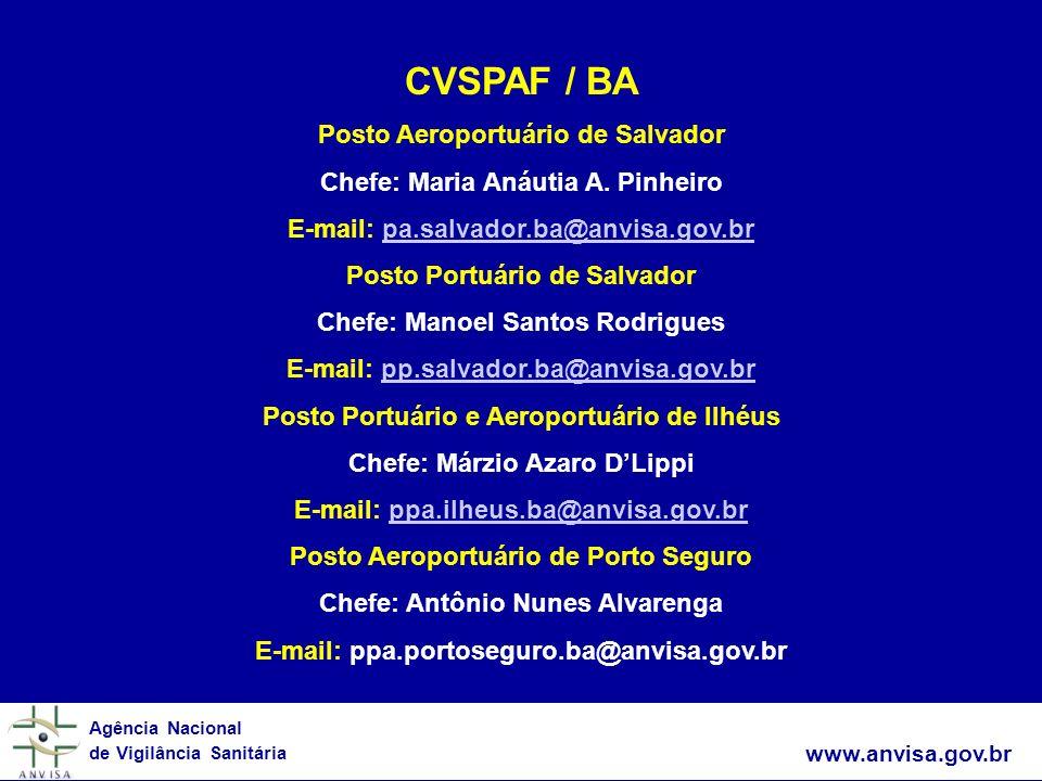 www.anvisa.gov.br Agência Nacional de Vigilância Sanitária CVSPAF / BA Posto Aeroportuário de Salvador Chefe: Maria Anáutia A. Pinheiro E-mail: pa.sal