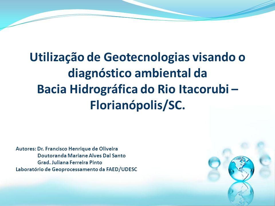 Utilização de Geotecnologias visando o diagnóstico ambiental da Bacia Hidrográfica do Rio Itacorubi – Florianópolis/SC.