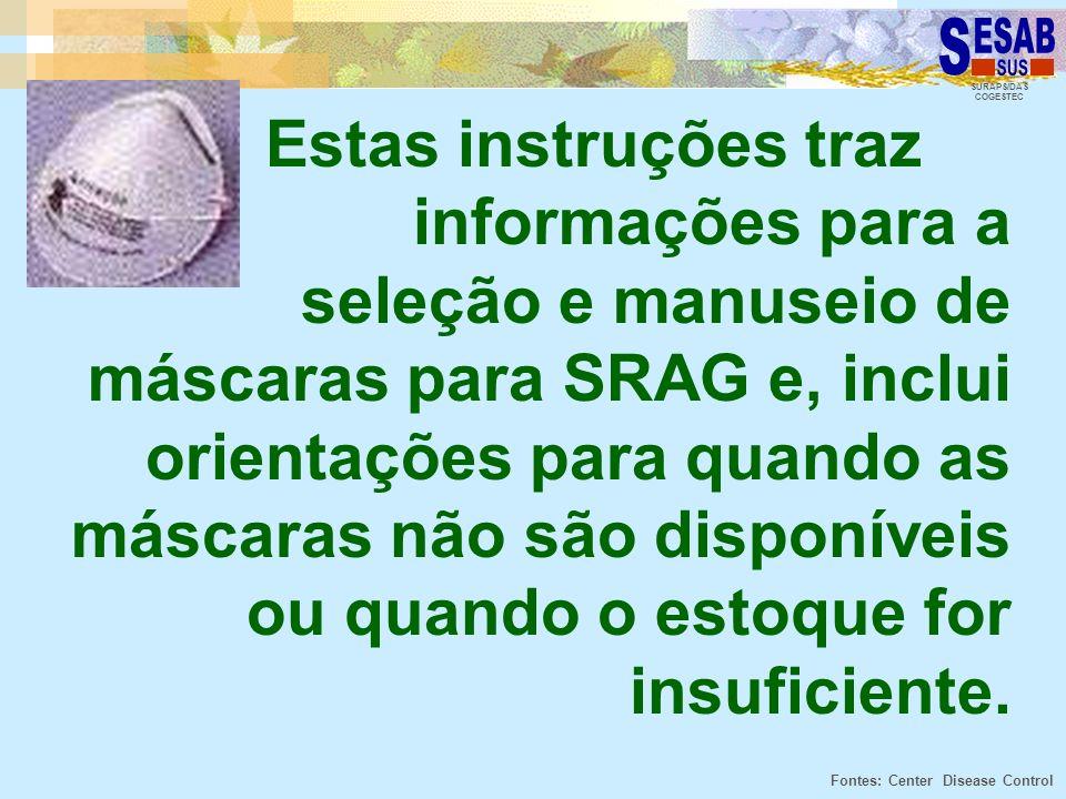SURAPS/DAS COGESTEC Estas instruções traz informações para a seleção e manuseio de máscaras para SRAG e, inclui orientações para quando as máscaras nã