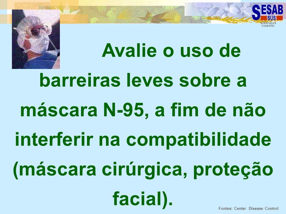 SURAPS/DAS COGESTEC Avalie o uso de barreiras leves sobre a máscara N-95, a fim de não interferir na compatibilidade (máscara cirúrgica, proteção faci