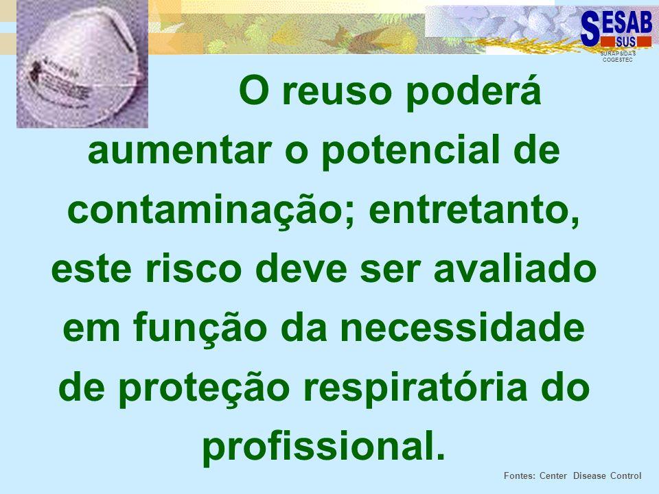 SURAPS/DAS COGESTEC O reuso poderá aumentar o potencial de contaminação; entretanto, este risco deve ser avaliado em função da necessidade de proteção