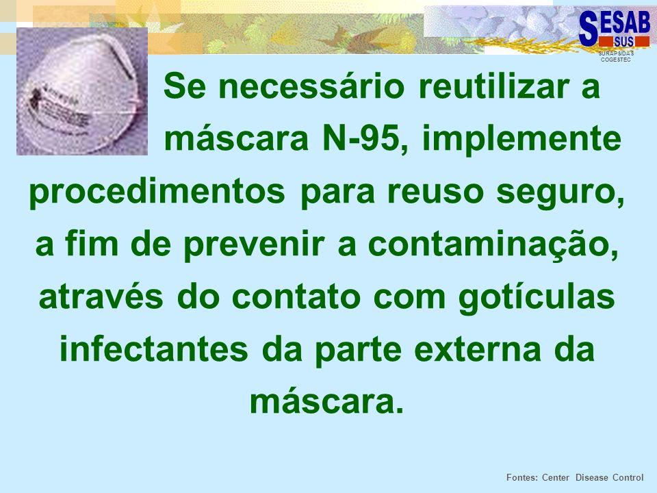 SURAPS/DAS COGESTEC Se necessário reutilizar a máscara N-95, implemente procedimentos para reuso seguro, a fim de prevenir a contaminação, através do