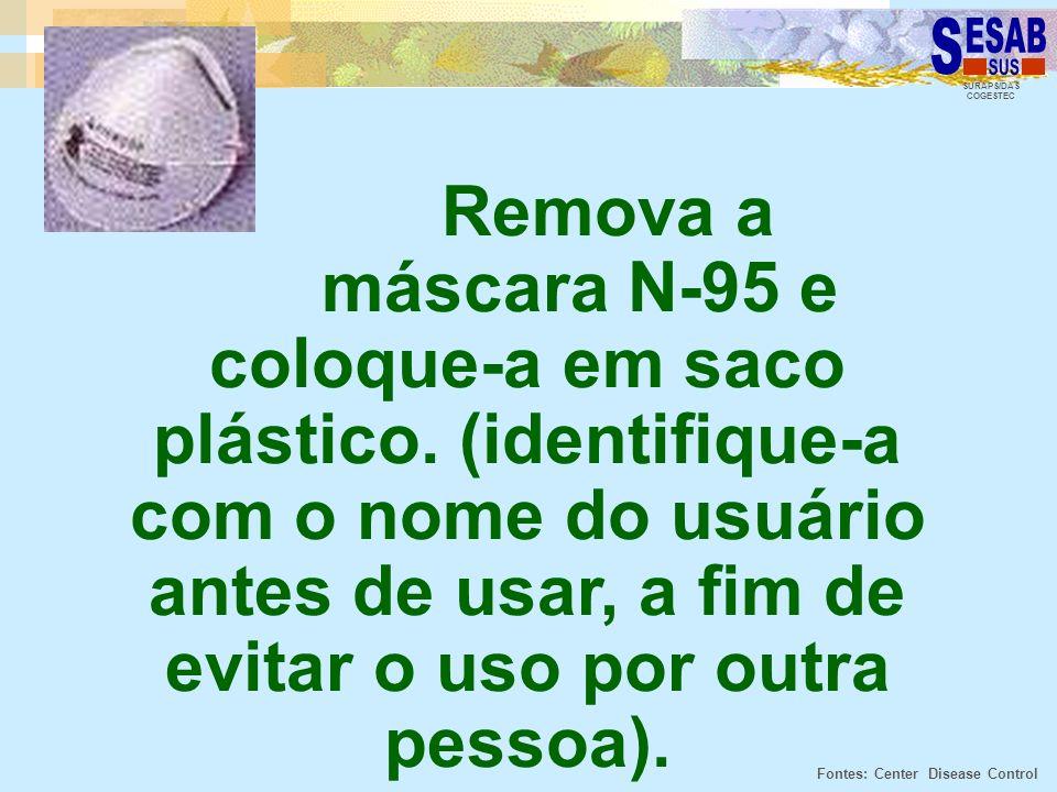 SURAPS/DAS COGESTEC Remova a máscara N-95 e coloque-a em saco plástico. (identifique-a com o nome do usuário antes de usar, a fim de evitar o uso por