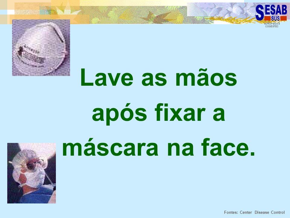 SURAPS/DAS COGESTEC Lave as mãos após fixar a máscara na face. Fontes: Center Disease Control