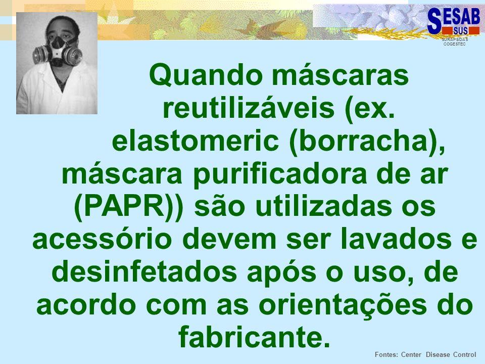 SURAPS/DAS COGESTEC Quando máscaras reutilizáveis (ex. elastomeric (borracha), máscara purificadora de ar (PAPR)) são utilizadas os acessório devem se