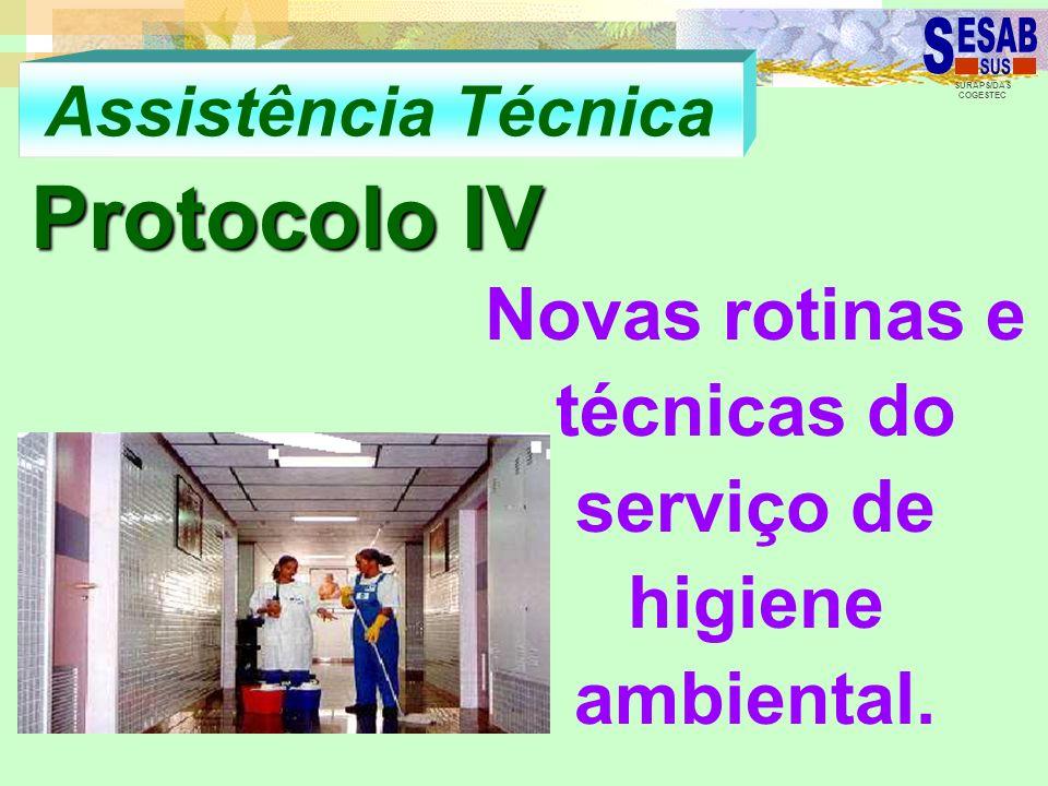SURAPS/DAS COGESTEC Assistência Técnica Protocolo IV Novas rotinas e técnicas do serviço de higiene ambiental.
