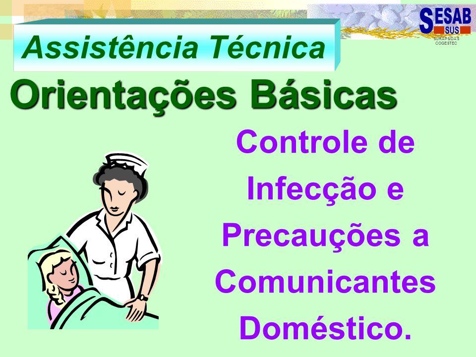 SURAPS/DAS COGESTEC Assistência Técnica Orientações Básicas Controle de Infecção e Precauções a Comunicantes Doméstico.