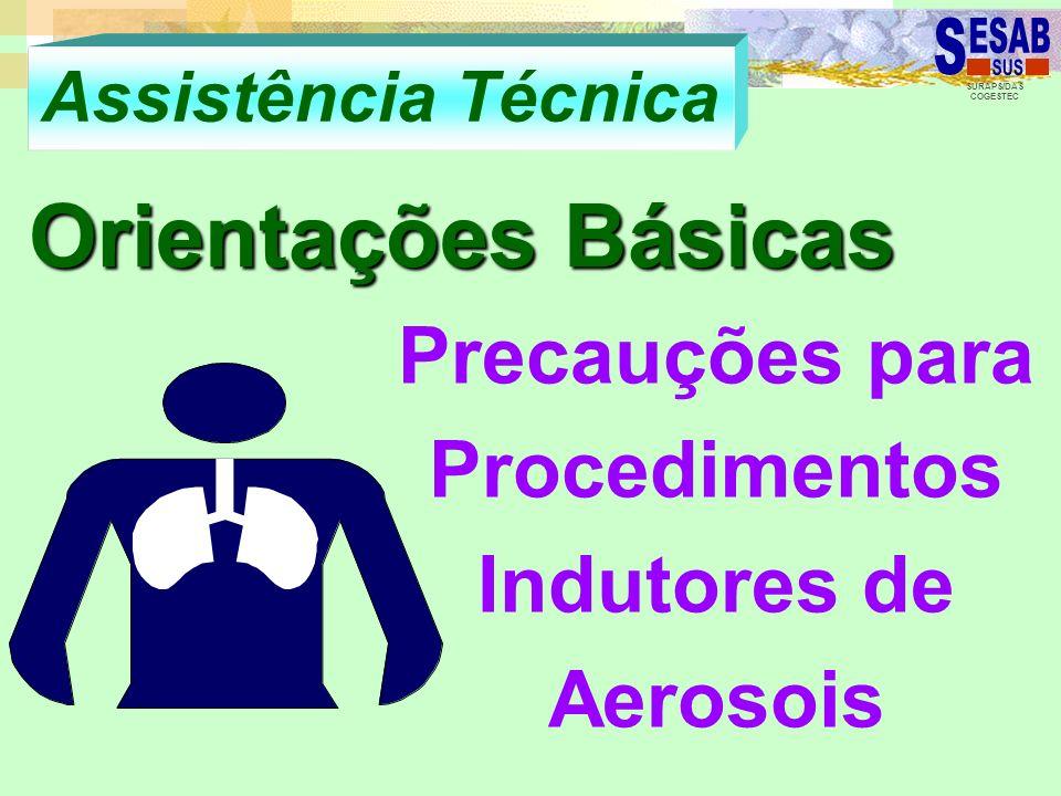 SURAPS/DAS COGESTEC Assistência Técnica Orientações Básicas Precauções para Procedimentos Indutores de Aerosois