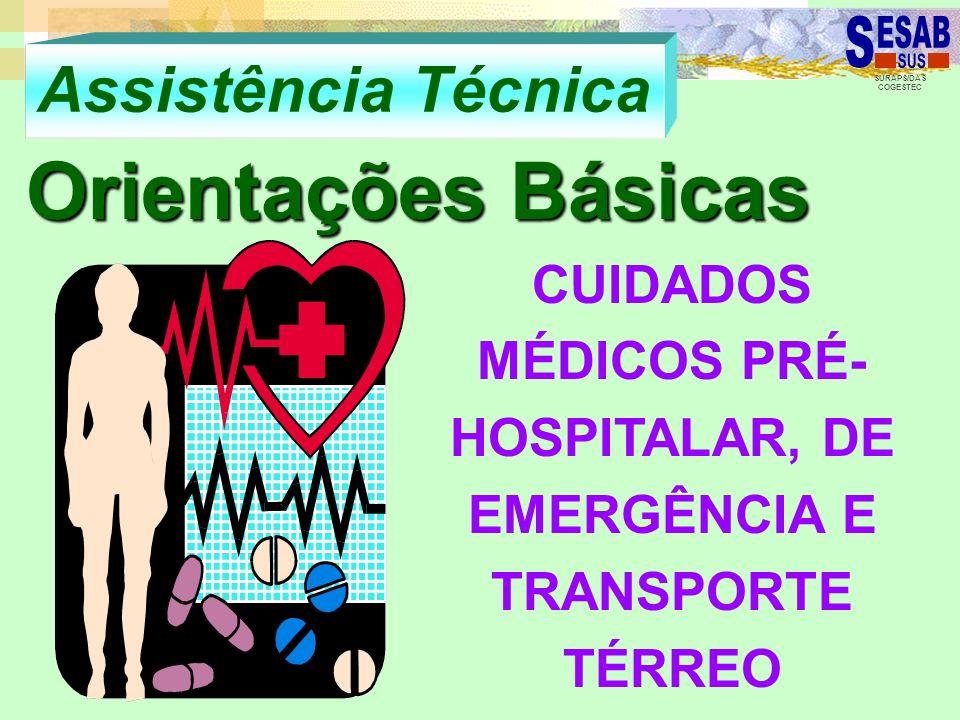 SURAPS/DAS COGESTEC Assistência Técnica Orientações Básicas CUIDADOS MÉDICOS PRÉ- HOSPITALAR, DE EMERGÊNCIA E TRANSPORTE TÉRREO