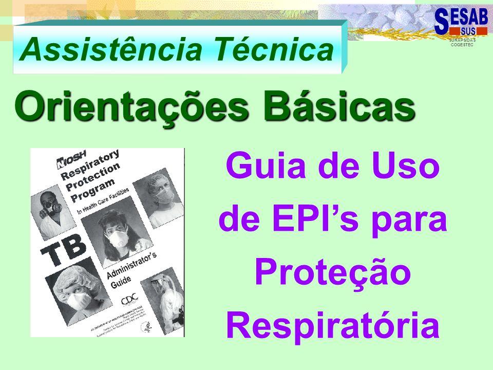 SURAPS/DAS COGESTEC Assistência Técnica Orientações Básicas Guia de Uso de EPIs para Proteção Respiratória