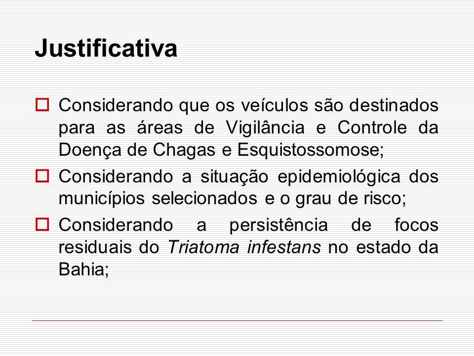 Justificativa Considerando que os veículos são destinados para as áreas de Vigilância e Controle da Doença de Chagas e Esquistossomose; Considerando a