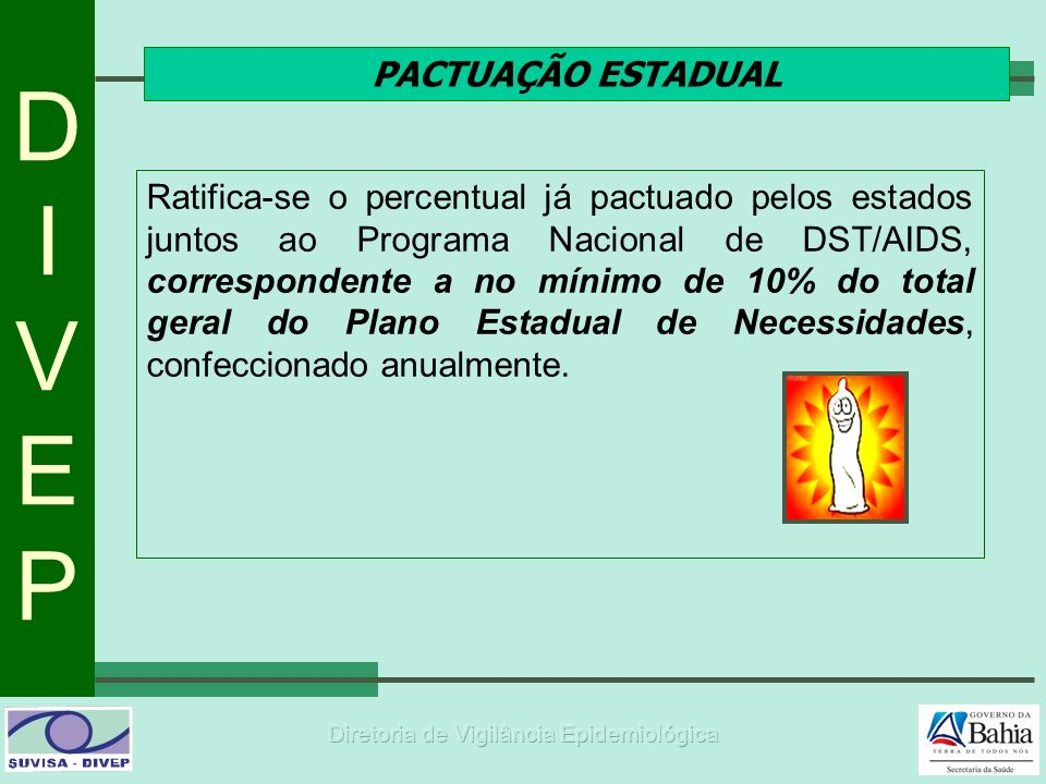 DIVEPDIVEP PACTUAÇÃO ESTADUAL Ratifica-se o percentual já pactuado pelos estados juntos ao Programa Nacional de DST/AIDS, correspondente a no mínimo d