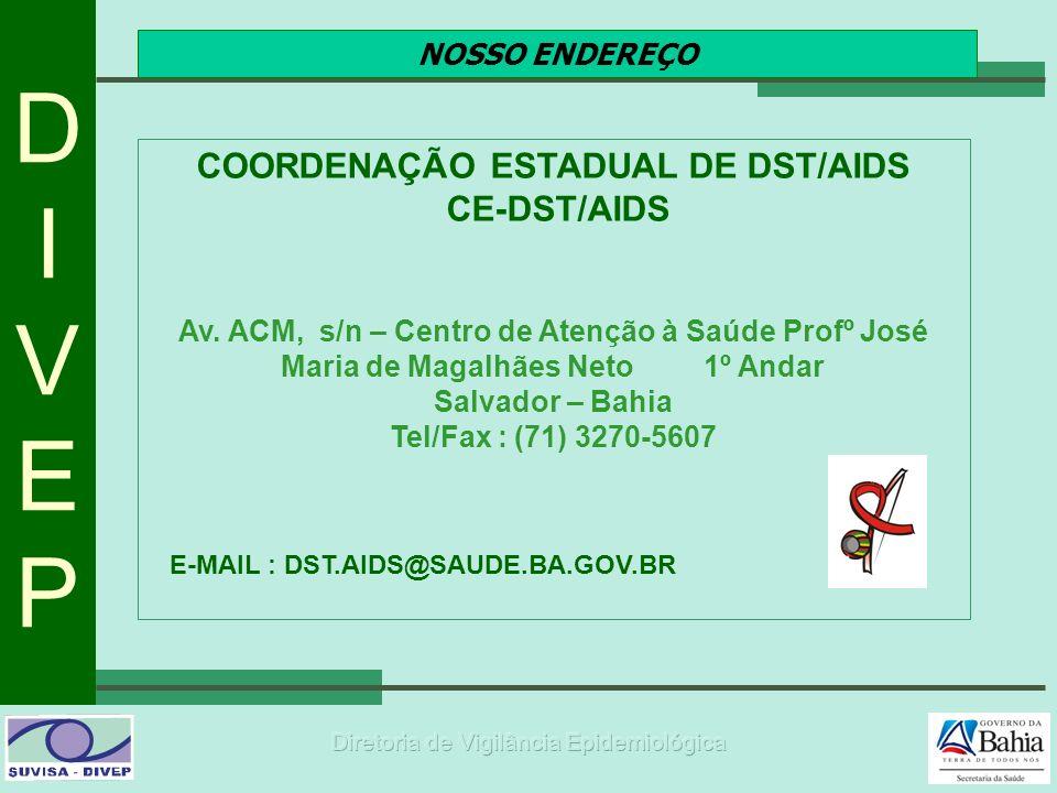 DIVEPDIVEP NOSSO ENDEREÇO COORDENAÇÃO ESTADUAL DE DST/AIDS CE-DST/AIDS Av. ACM, s/n – Centro de Atenção à Saúde Profº José Maria de Magalhães Neto 1º