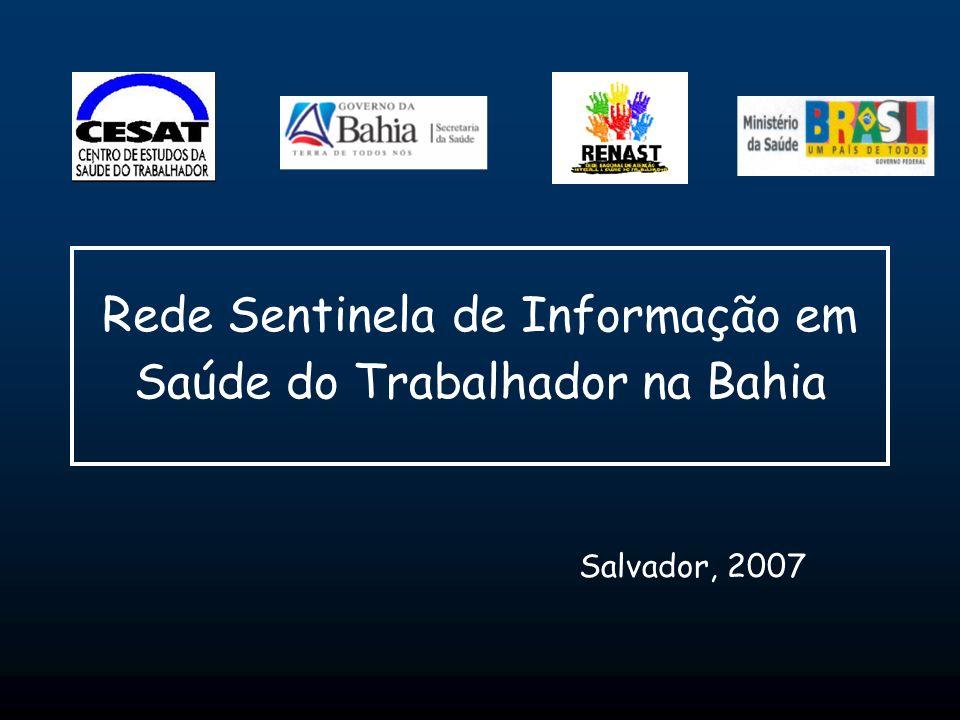 Rede Sentinela de Informação em Saúde do Trabalhador na Bahia Salvador, 2007