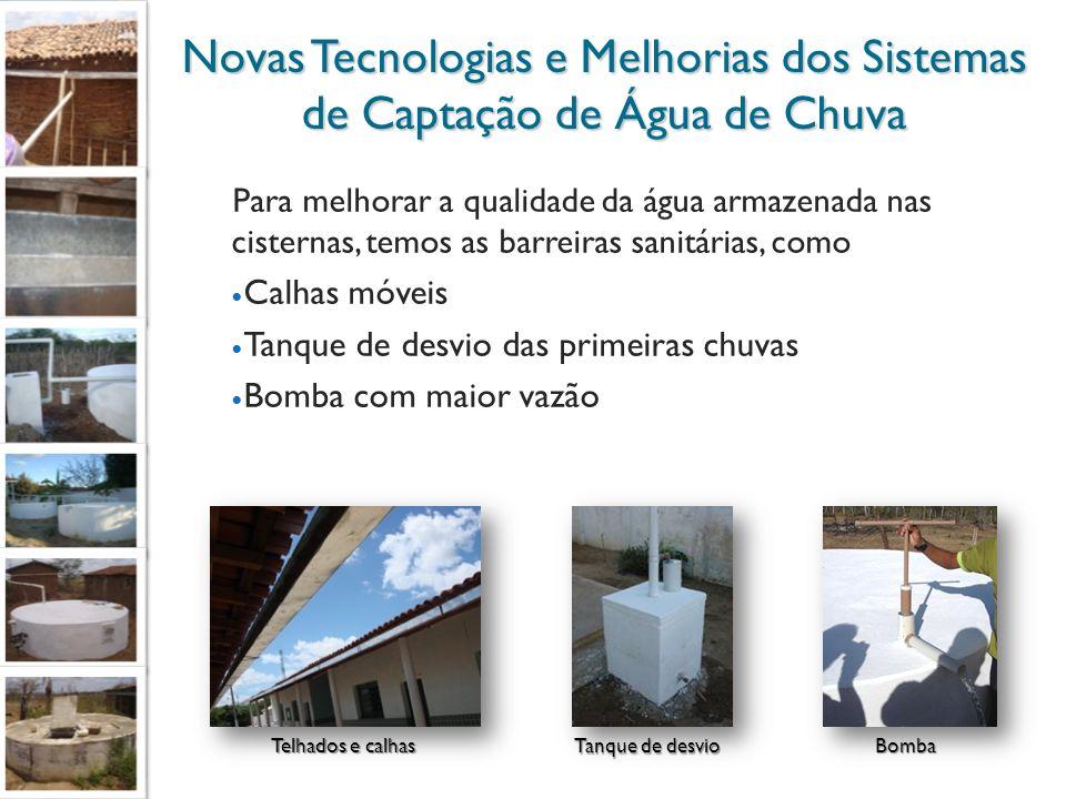 Novas Tecnologias e Melhorias dos Sistemas de Captação de Água de Chuva Para melhorar a qualidade da água armazenada nas cisternas, temos as barreiras