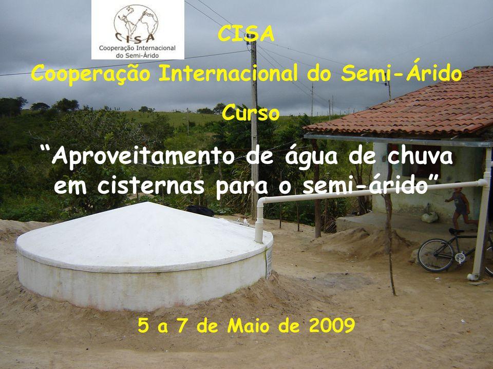 CISA Cooperação Internacional do Semi-Árido Curso Aproveitamento de água de chuva em cisternas para o semi-árido 5 a 7 de Maio de 2009