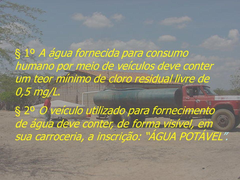 § 1º A água fornecida para consumo humano por meio de veículos deve conter um teor mínimo de cloro residual livre de 0,5 mg/L. § 2º O veículo utilizad