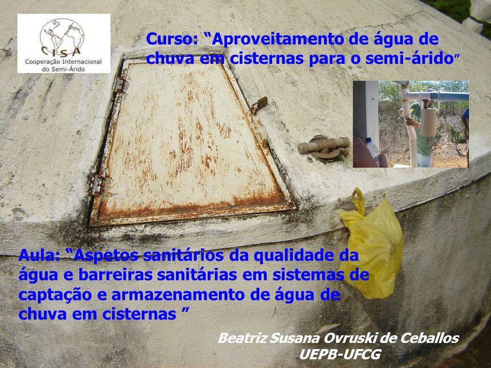 Curso: Aproveitamento de água de chuva em cisternas para o semi-árido Aula: Aspetos sanitários da qualidade da água e barreiras sanitárias em sistemas