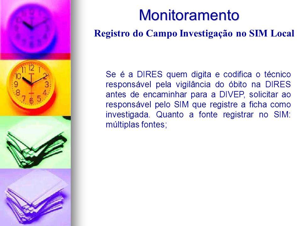 Monitoramento Monitoramento Se é a DIRES quem digita e codifica o técnico responsável pela vigilância do óbito na DIRES antes de encaminhar para a DIV