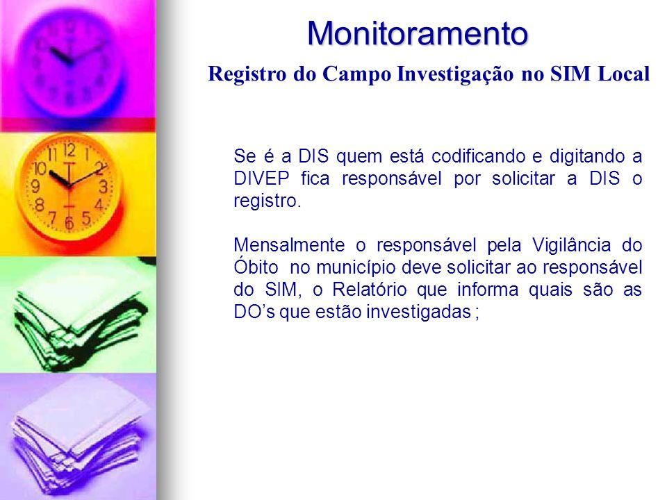 Monitoramento Monitoramento Se é a DIS quem está codificando e digitando a DIVEP fica responsável por solicitar a DIS o registro. Mensalmente o respon