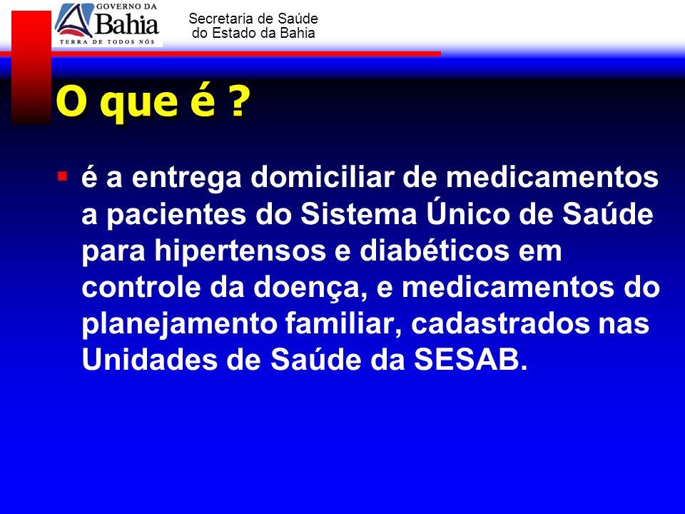 GOVERNO DA BAHIA Secretaria de Saúde do Estado da Bahia O que é ? é a entrega domiciliar de medicamentos a pacientes do Sistema Único de Saúde para hi