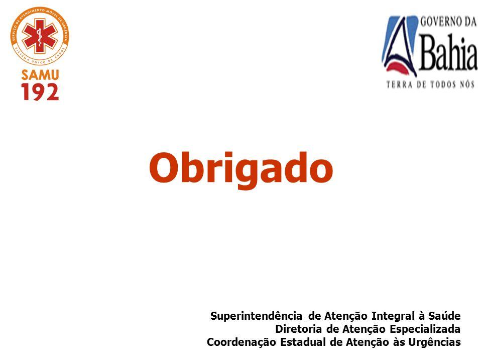 Obrigado Superintendência de Atenção Integral à Saúde Diretoria de Atenção Especializada Coordenação Estadual de Atenção às Urgências