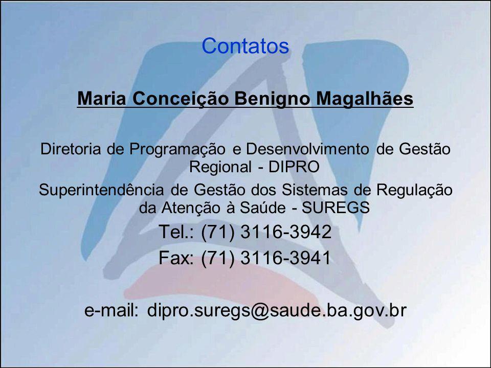 Contatos Maria Conceição Benigno Magalhães Diretoria de Programação e Desenvolvimento de Gestão Regional - DIPRO Superintendência de Gestão dos Sistem