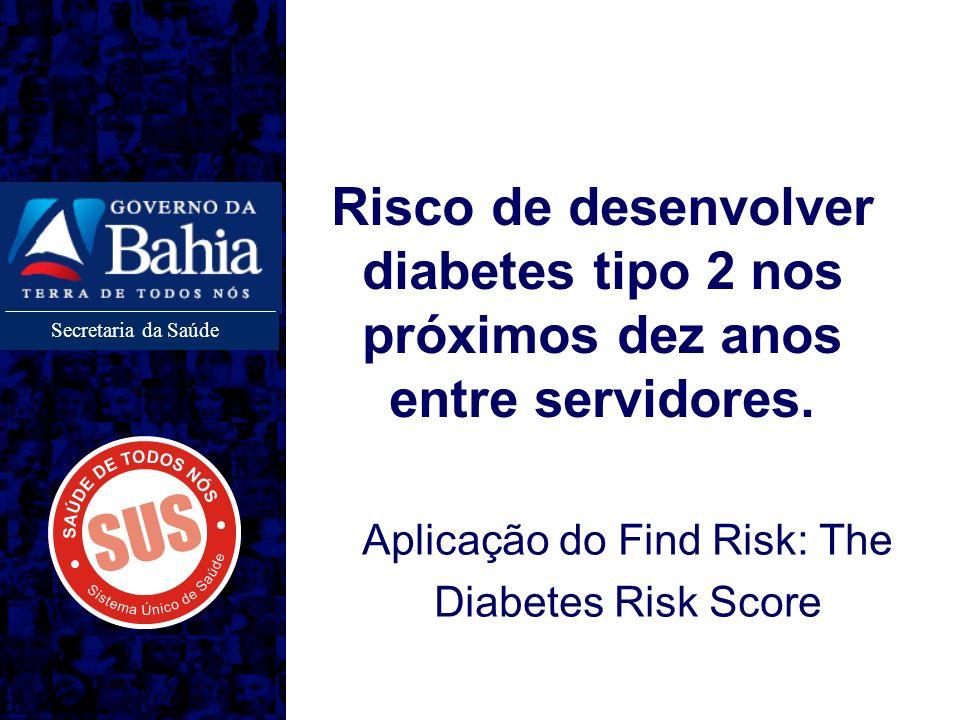 Secretaria da Saúde Risco de desenvolver diabetes tipo 2 nos próximos dez anos entre servidores. Aplicação do Find Risk: The Diabetes Risk Score