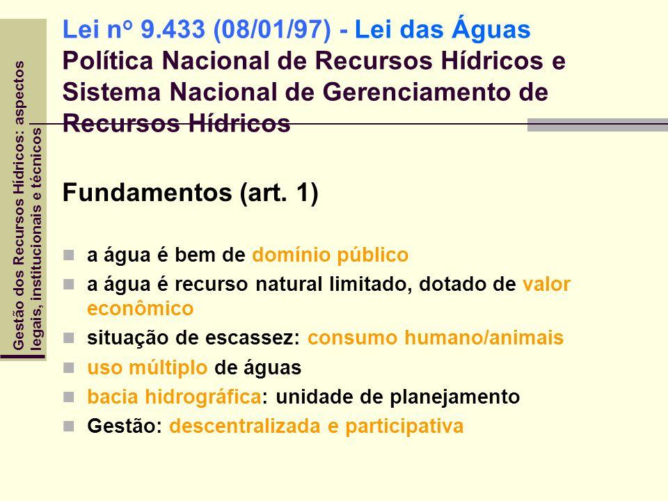 Gestão dos Recursos Hídricos: aspectoslegais, institucionais e técnicos Lei n o 9.433 (08/01/97) - Lei das Águas Política Nacional de Recursos Hídrico
